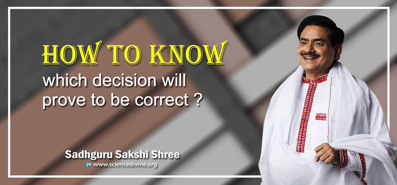 You are currently viewing How to know which decision will prove to be correct?