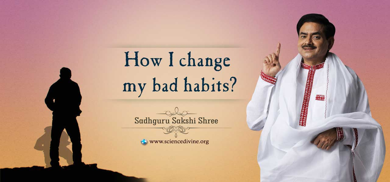 You are currently viewing How did I change my bad habits?